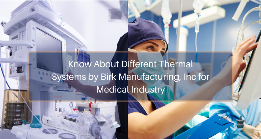 The Different Thermal Systems Created by Birk Manufacturing, Inc. for the Medical Industry